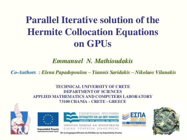 Parallel Iterative solution of the Hermite Collocation Equations on GPUs Emmanuel N. Mathioudakis Co-Authors : Elena Papad...