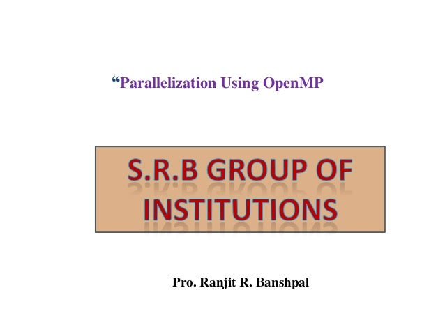 """Parallelization Using OpenMP  Pro. Ranjit R. Banshpal"