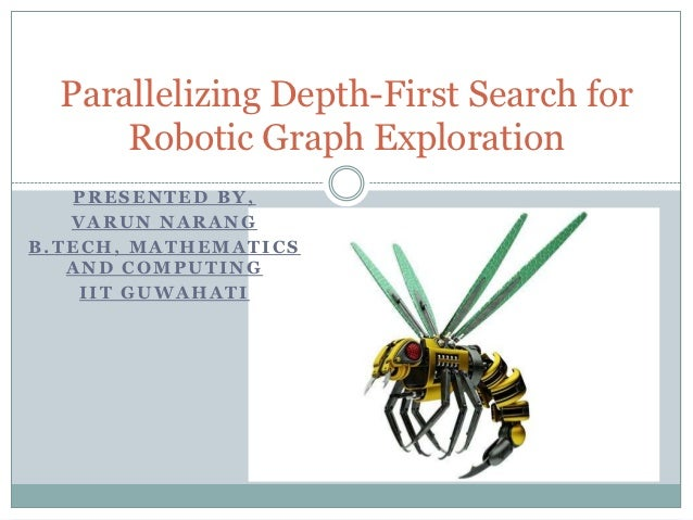 Parallelizing Depth-First Search for      Robotic Graph Exploration   PRESENTED BY,   VARUN NARANGB.TECH, MATHEMATICS   AN...