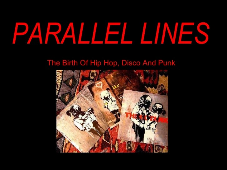 PARALLEL LINES The Birth Of Hip Hop, Disco And Punk