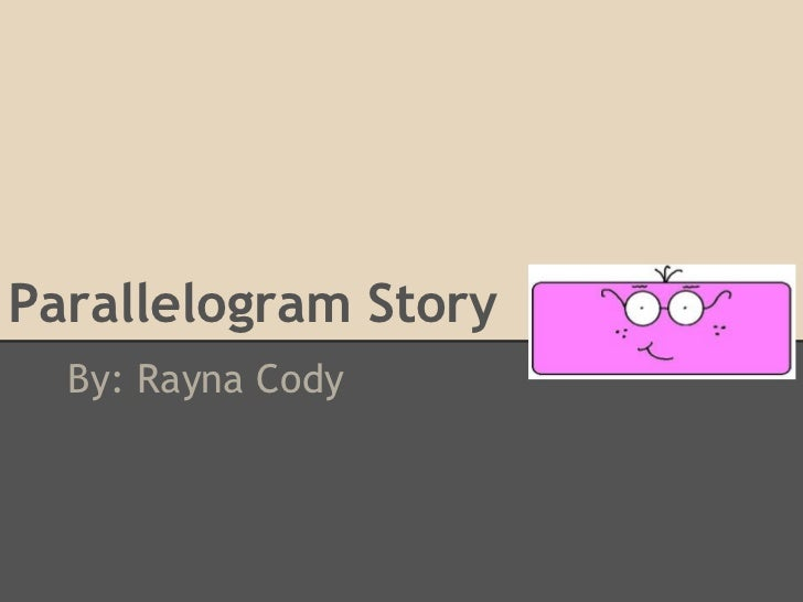 Parallelogram Story  By: Rayna Cody