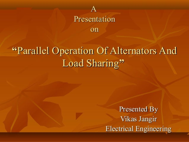 "A Presentation on  ""Parallel Operation Of Alternators And Load Sharing""  Presented By Vikas Jangir Electrical Engineering"