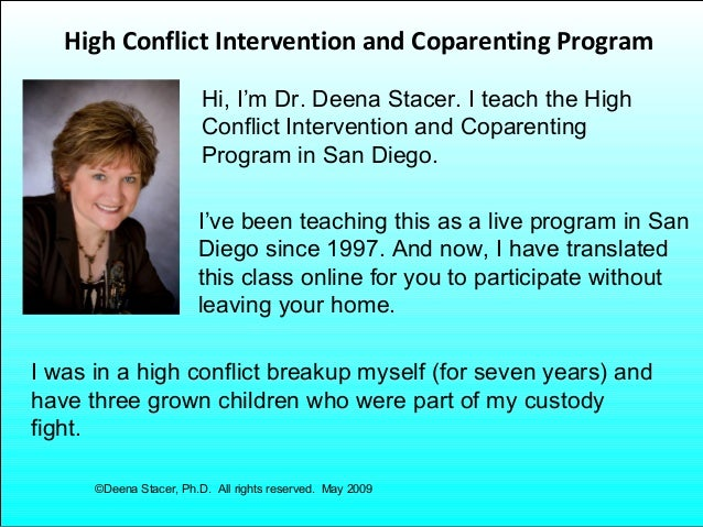 High Conflict Intervention and Coparenting Program Hi, I'm Dr. Deena Stacer. I teach the High Conflict Intervention and Co...