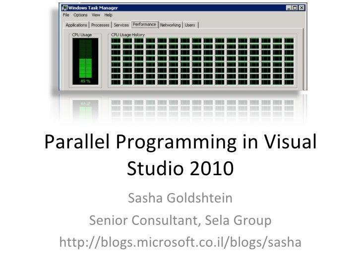 Parallel Programming in Visual Studio 2010 Sasha Goldshtein Senior Consultant, Sela Group http://blogs.microsoft.co.il/blo...