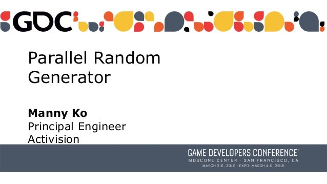Parallel Random Generator Manny Ko Principal Engineer Activision