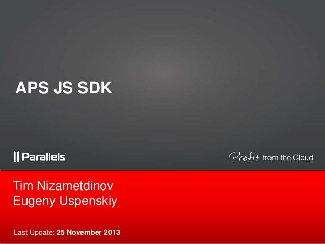 APS JS SDK  Tim Nizametdinov Eugeny Uspenskiy Last Update: 25 November 2013