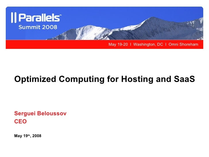 Serguei Beloussov CEO May 19 th , 2008 Optimized Computing for Hosting and SaaS