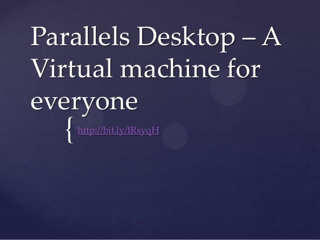 Parallels Desktop – A Virtual machine for everyone  {  http://bit.ly/IRsyqH