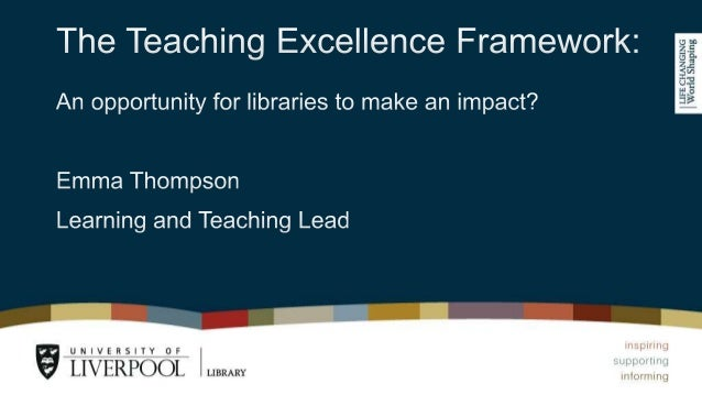 Aims of TEF are to: • Encourage excellent teaching for all students • Promote cultural change to recognise teaching as equ...