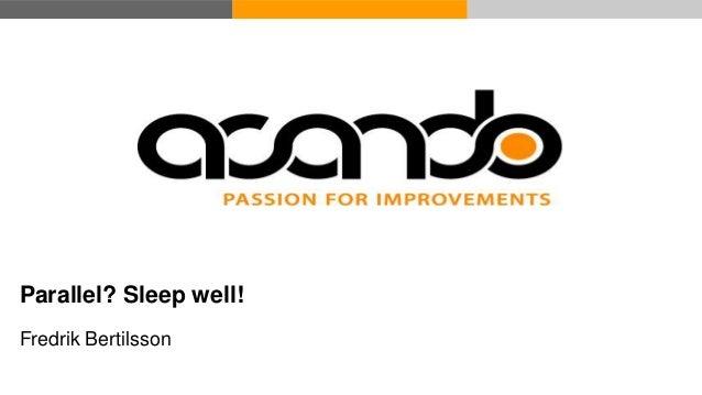 Parallel? Sleep well! Fredrik Bertilsson © Acando AB © Acando AS