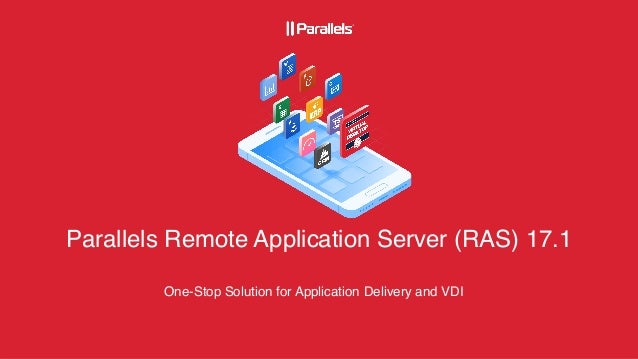 Parallels Remote Application Server (RAS) 17.1 One-Stop Solution for Application Delivery and VDI