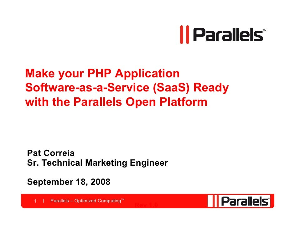 Make your PHP Application Software-as-a-Service (SaaS) Ready with the Parallels Open Platform    Pat Correia Sr. Technical...