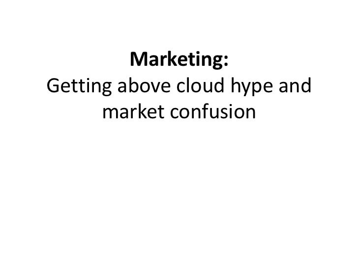 Marketing: Getting above cloud hype and market confusion<br />