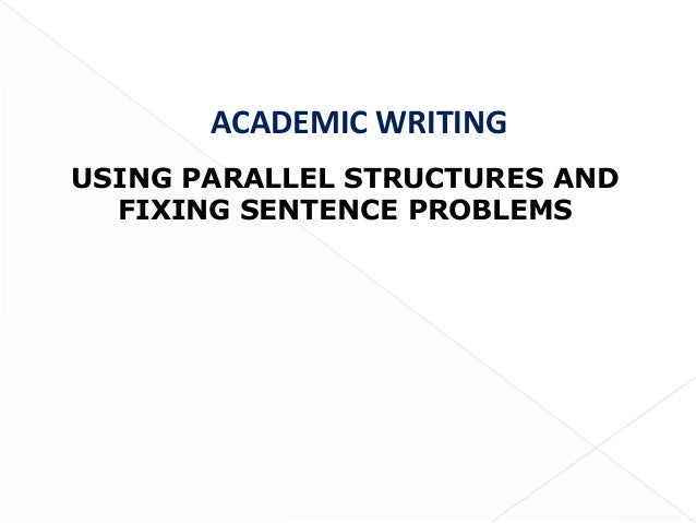 ACADEMIC WRITINGUSING PARALLEL STRUCTURES AND  FIXING SENTENCE PROBLEMS                                1