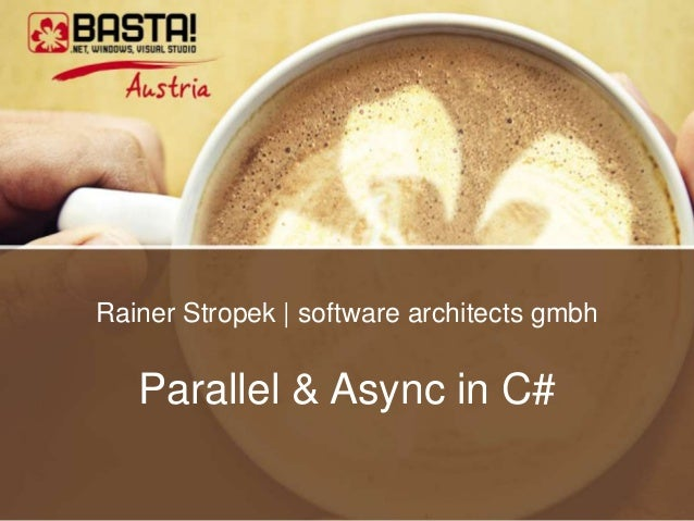 Rainer Stropek   software architects gmbh   Parallel & Async in C#