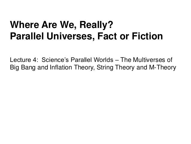 Where Are We, Really? Parallel Universes, Fact or Fiction Lecture 4: Science's Parallel Worlds – The Multiverses of Big Ba...