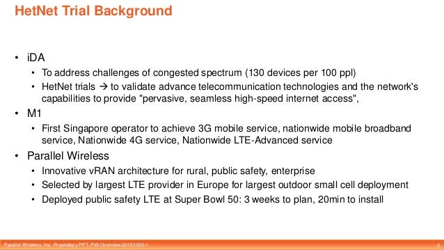 Parallel Wireless, Inc. Proprietary PPT-PW-Overview-20151003-1 HetNet Trial Background 2 • iDA • To address challenges of ...