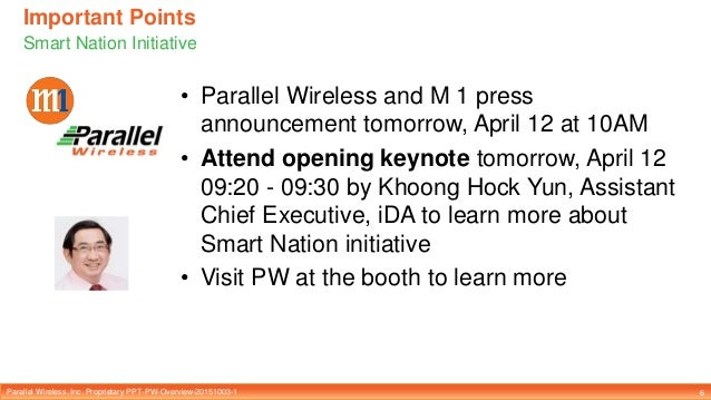 Parallel Wireless, Inc. Proprietary PPT-PW-Overview-20151003-1 Important Points Smart Nation Initiative 6 • Parallel Wirel...