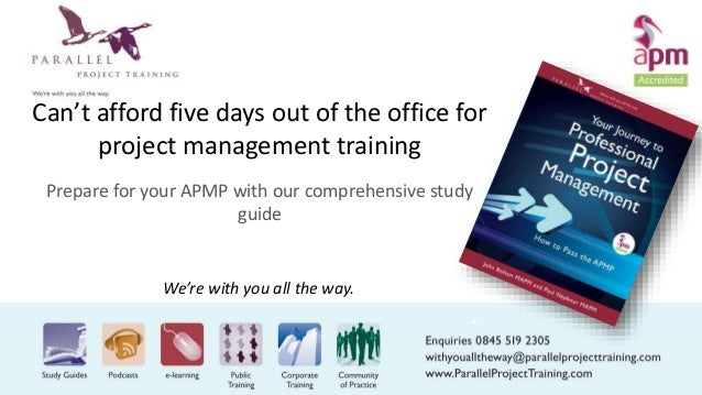 We're with you all the way. Can't afford five days out of the office for project management training Prepare for your APMP...