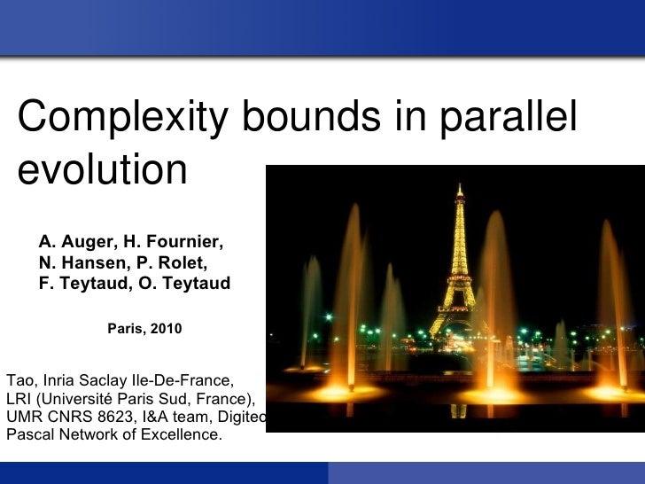 Complexityboundsinparallel evolution    A. Auger, H. Fournier,    N. Hansen, P. Rolet,    F. Teytaud, O. Teytaud      ...