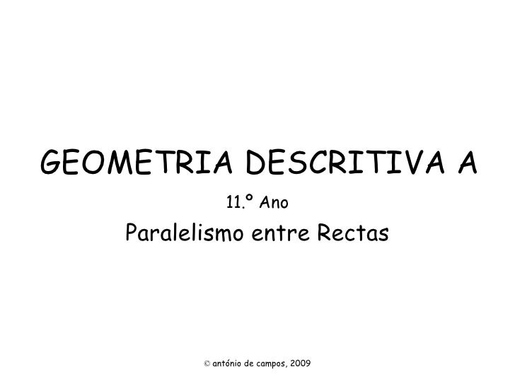 GEOMETRIA DESCRITIVA A 11.º Ano Paralelismo entre Rectas ©   antónio de campos, 2009