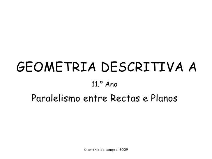 GEOMETRIA DESCRITIVA A 11.º Ano Paralelismo entre Rectas e Planos ©   antónio de campos, 2009