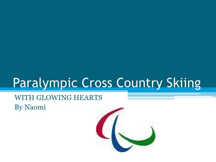 Paralympic Cross Country Skiing<br />WITH GLOWING HEARTS<br />By Naomi<br />