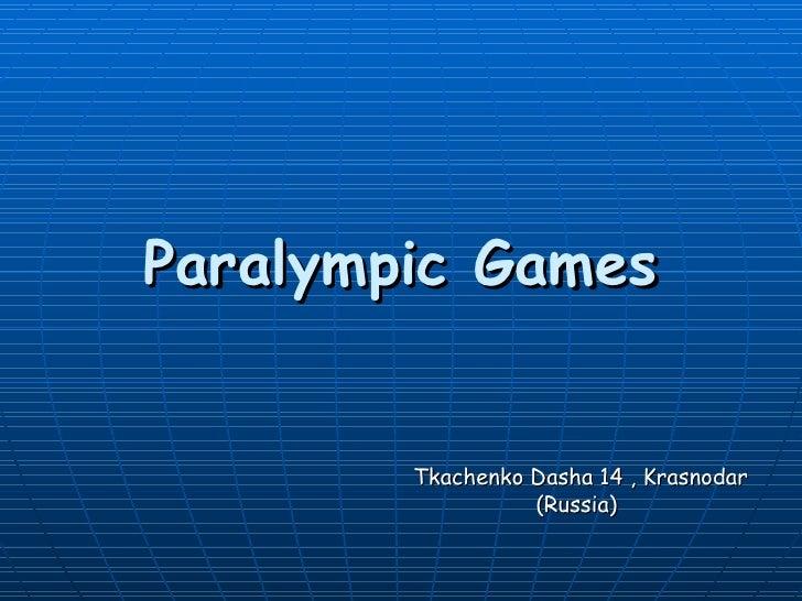 Paralympic Games        Tkachenko Dasha 14 , Krasnodar                  (Russia)