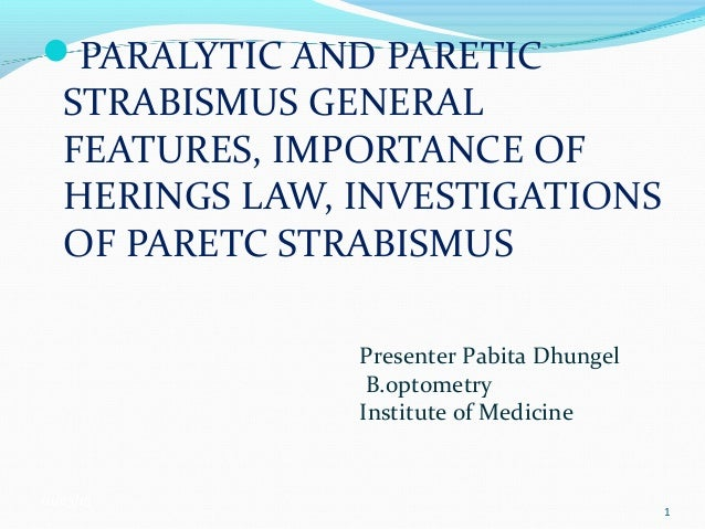 PARALYTIC AND PARETIC STRABISMUS GENERAL FEATURES, IMPORTANCE OF HERINGS LAW, INVESTIGATIONS OF PARETC STRABISMUS 01/03/1...