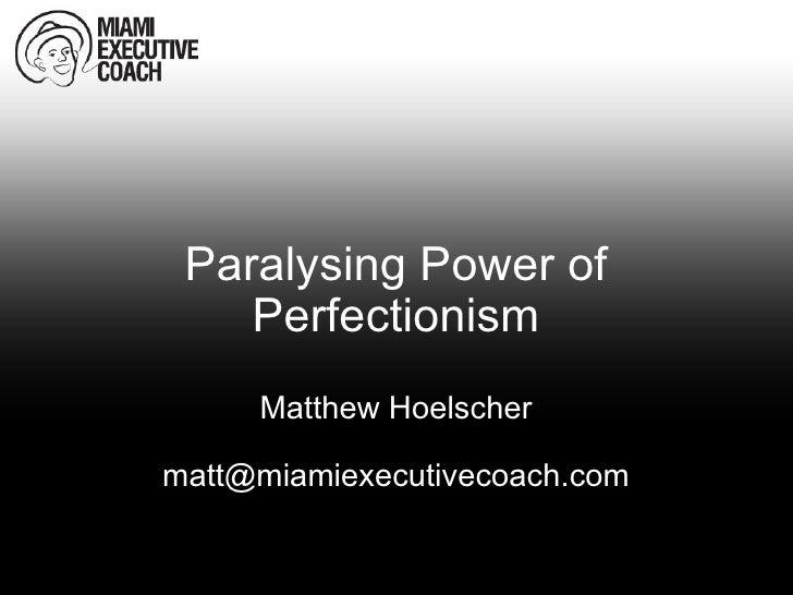 Paralysing Power of Perfectionism Matthew Hoelscher [email_address]