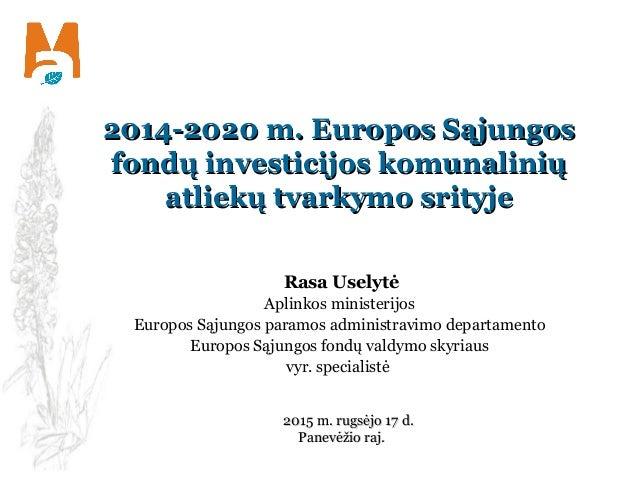 2014-2020 m. Europos Sąjungos2014-2020 m. Europos Sąjungos fondų investicijosfondų investicijos kkomunaliniųomunalinių atl...