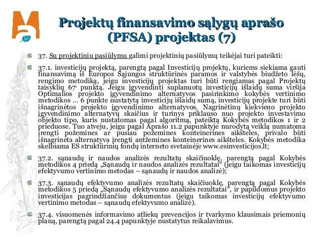 Projektų finansavimo sąlygų aprašoProjektų finansavimo sąlygų aprašo (PFSA) projektas ((PFSA) projektas (77)) 37. Su proje...