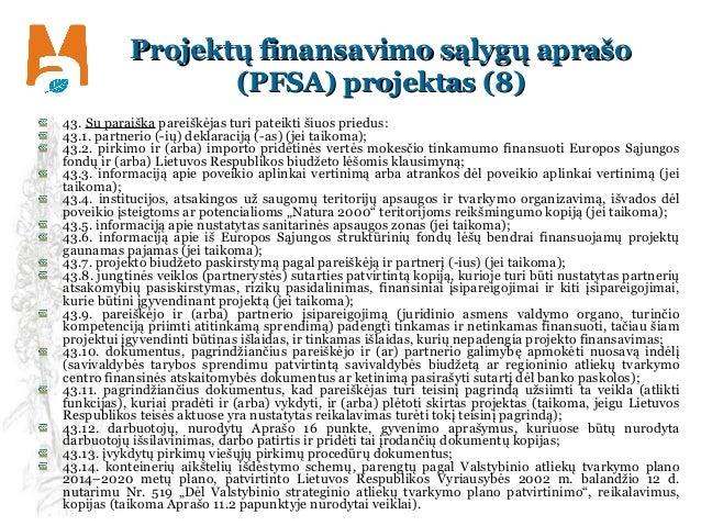 Projektų finansavimo sąlygų aprašoProjektų finansavimo sąlygų aprašo (PFSA) projektas ((PFSA) projektas (88)) 43. Su parai...