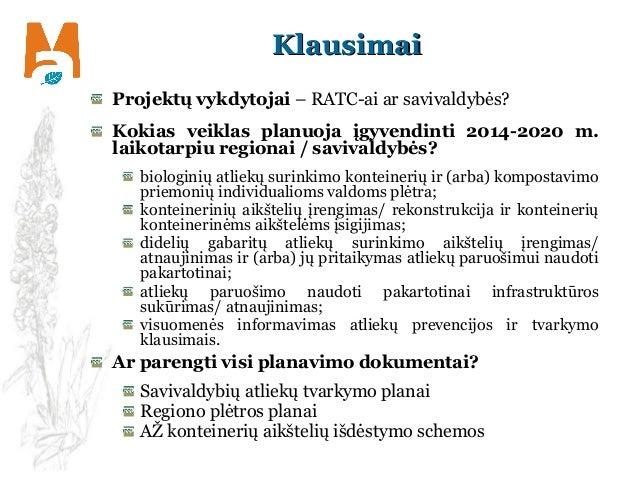KlausimaiKlausimai Projektų vykdytojai – RATC-ai ar savivaldybės? Kokias veiklas planuoja įgyvendinti 2014-2020 m. laikota...