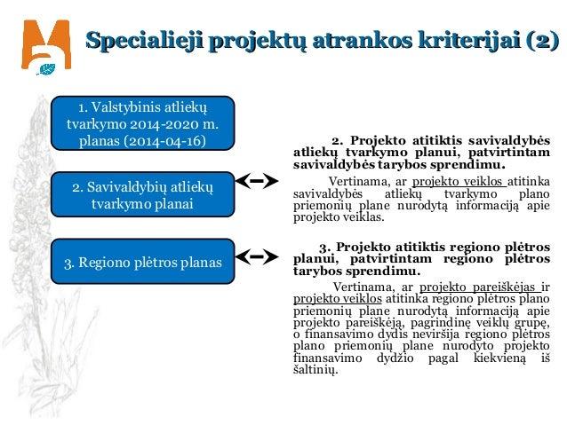 2. Projekto atitiktis savivaldybės atliekų tvarkymo planui, patvirtintam savivaldybės tarybos sprendimu. Vertinama, ar pro...
