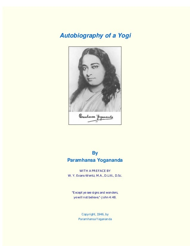 """Autobiography of a Yogi  By Paramhansa Yogananda WITH A PREFACE BY W. Y. Evans-Wentz, M.A., D.Litt., D.Sc.  """"Except ye see..."""