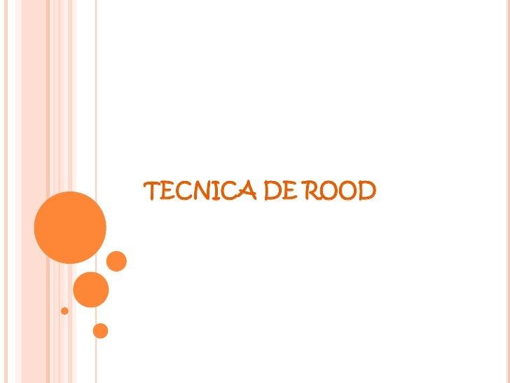 TECNICA DE ROOD<br />