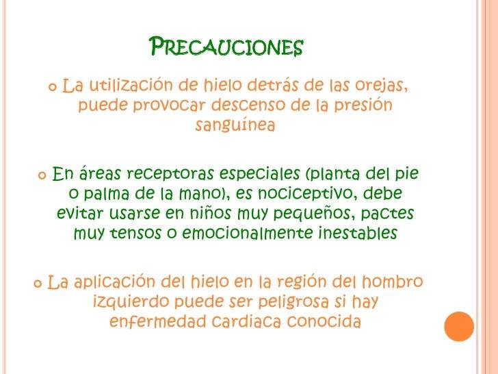 Precauciones<br />La utilización de hielo detrás de las orejas, puede provocar descenso de la presión sanguínea<br />En ár...