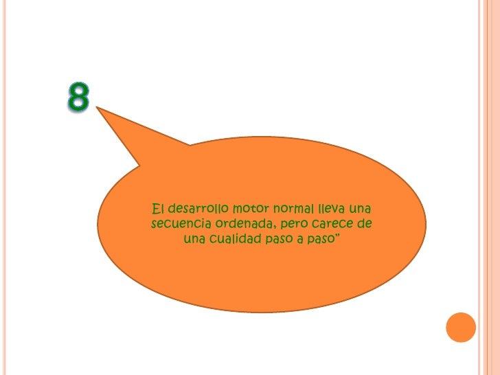 """7<br />""""El desarrollo de la conducta motora se expresa por una secuencia de patrones totales de movimiento y postura""""<br /..."""
