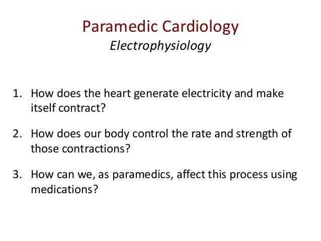 1. How does the heart generate electricity and make itself contract? 2. How does our body control the rate and strength of...