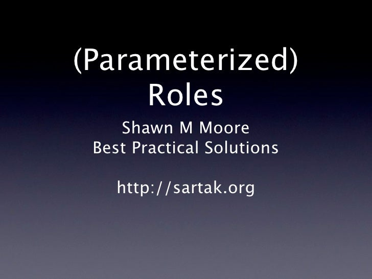 (Parameterized)      Roles     Shawn M Moore  Best Practical Solutions      http://sartak.org