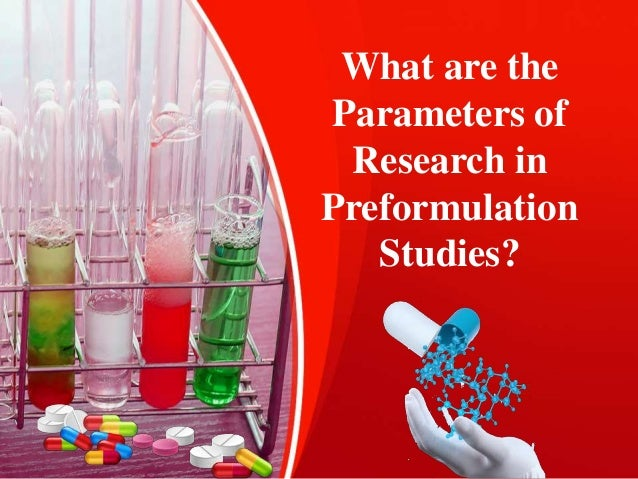 What are the Parameters of Research in Preformulation Studies?