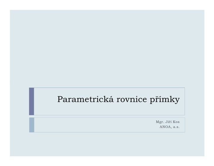 Parametrická rovnice přímky                       Mgr. Jiří Kos                       ANOA, a.s.