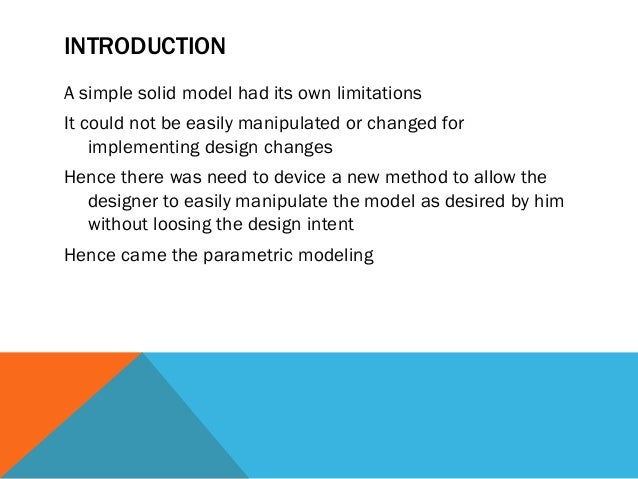 INTRODUCTION A simple solid model had its own limitations It could not be easily manipulated or changed for implementing d...