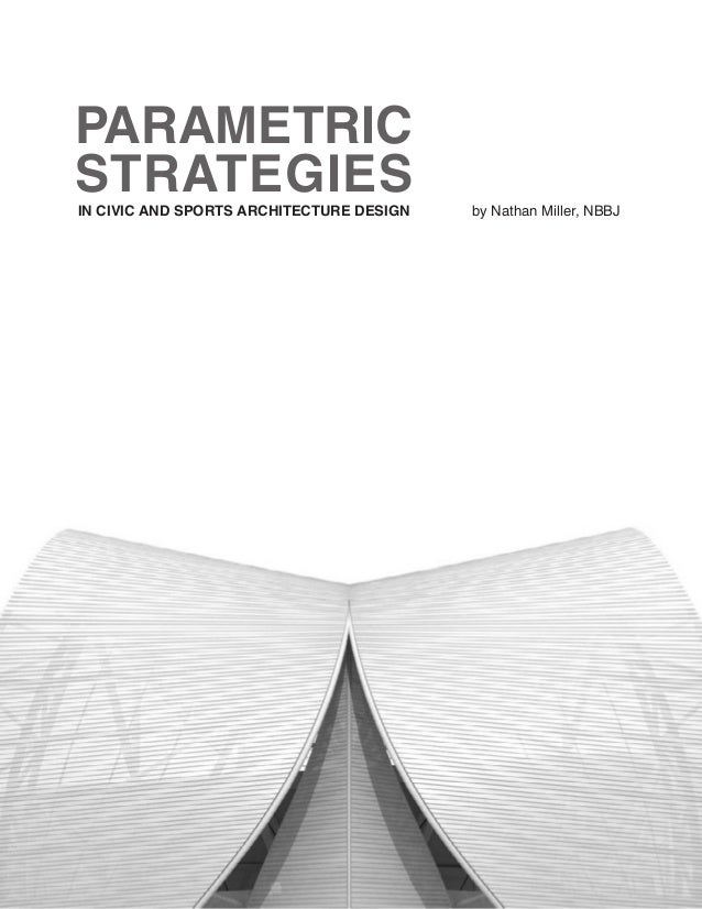 PARAMETRIC STRATEGIES IN CIVIC AND SPORTS ARCHITECTURE DESIGN  by Nathan Miller, NBBJ