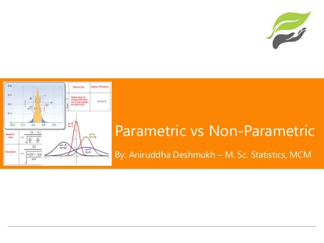 parametric and nonparametric statistics essay Parametric statistics are the most common type of inferential statistics inferential statistics are calculated with the purpose of generalizing the findings of a sample to the population it represents, and they can be classified as either parametric or non-parametric.