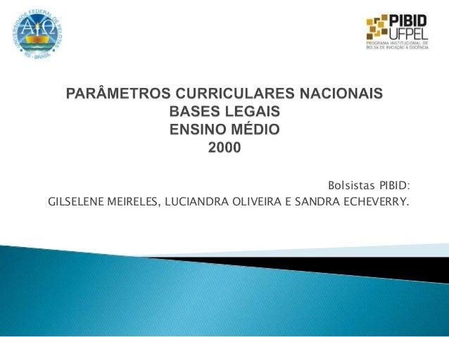 Bolsistas PIBID: GILSELENE MEIRELES, LUCIANDRA OLIVEIRA E SANDRA ECHEVERRY.