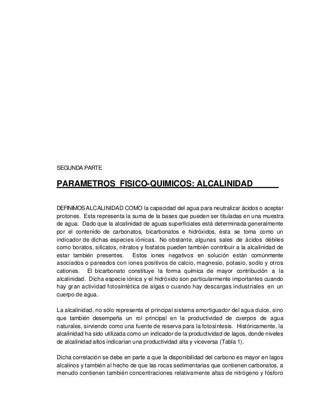 SEGUNDA PARTE PARAMETROS FISICO-QUIMICOS: ALCALINIDAD DEFINIMOS ALCALINIDAD COMO la capacidad del agua para neutralizar ác...