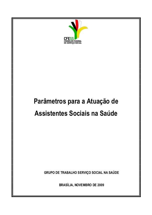 Parâmetros para a Atuação de Assistentes Sociais na Saúde  GRUPO DE TRABALHO SERVIÇO SOCIAL NA SAÚDE BRASÍLIA, NOVEMBRO DE...