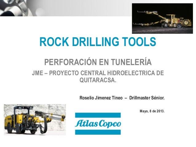 ROCK DRILLING TOOLS PERFORACIÓN EN TUNELERÍA JME – PROYECTO CENTRAL HIDROELECTRICA DE QUITARACSA. Roselio Jimenez Tineo – ...